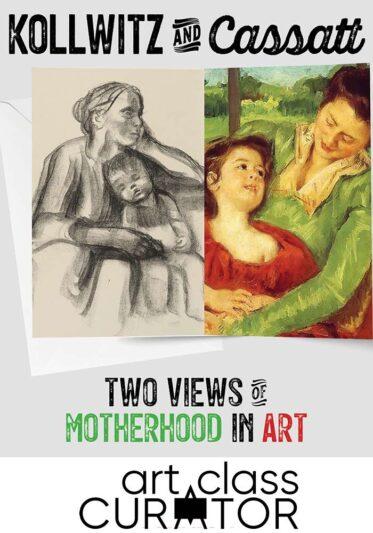 Kollwitz & Cassatt: Two Views of Motherhood in Art