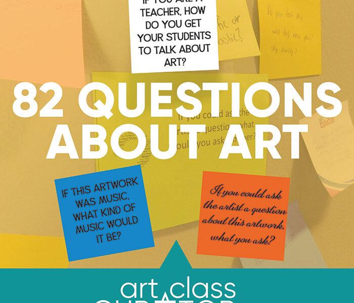 82 Questions About Art - Art Class Curator