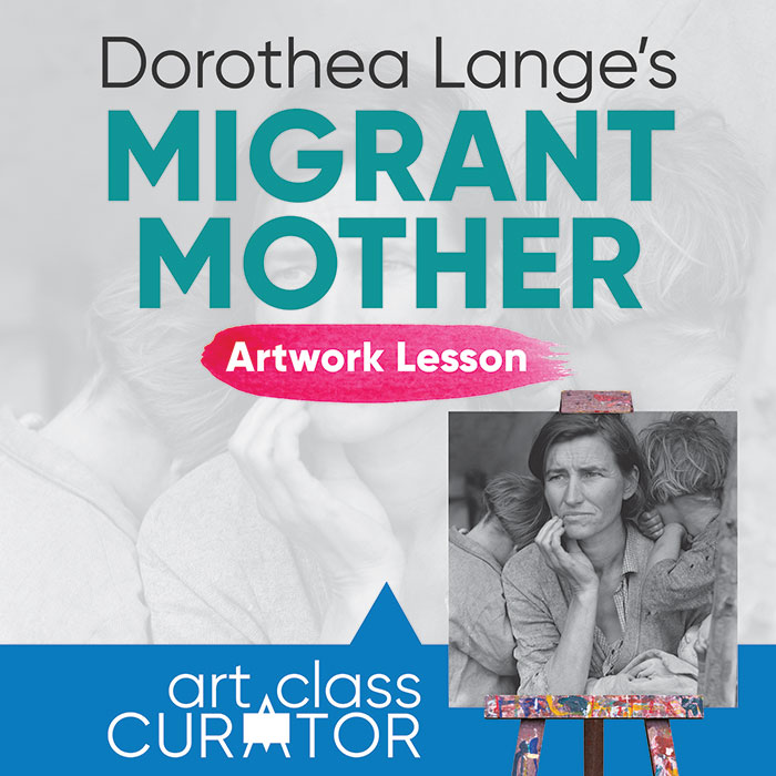 Artwork of the Week Lesson: Dorothea Lange, Migrant Mother