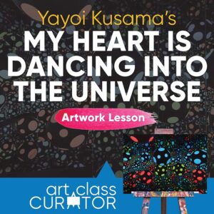 Artwork of the Week Lesson: Yayoi Kusama, My Heart is Dancing Into the Universe